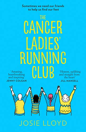 The Cancer Ladies' Running Club: The most emotional, uplifting and life-affirming novel of 2021 By Josie Lloyd