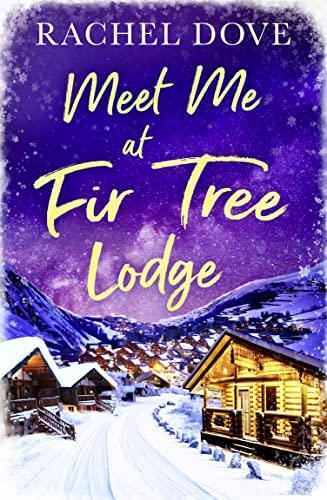 Meet Me at Fir Tree Lodge By Rachel Dove