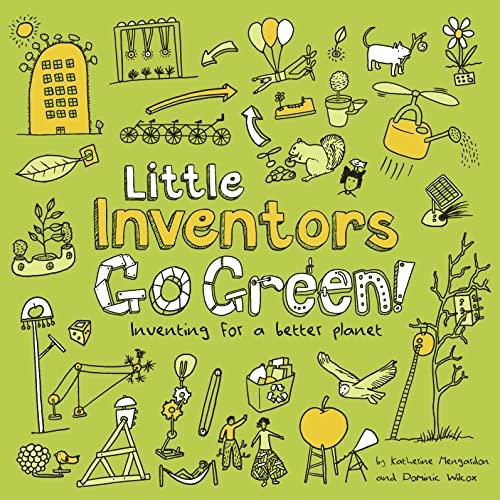 Little Inventors Go Green! By Dominic Wilcox