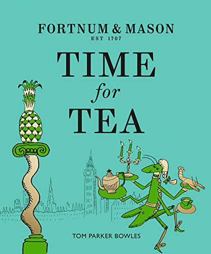 Fortnum & Mason: Time for Tea By Tom Parker Bowles