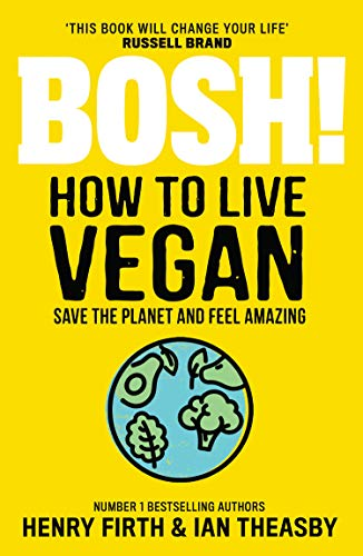 BOSH! How to Live Vegan By Henry Firth