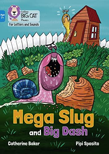 Mega Slug and Big Dash By Catherine Baker