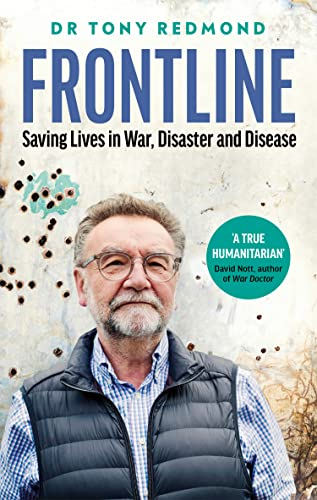FRONTLINE: Saving Lives in War, Disaster and Disease By Dr Tony Redmond