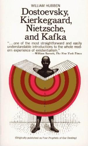 Dostoevsky, Kierkegaard, Nietzsche and Kafka by William Hubben