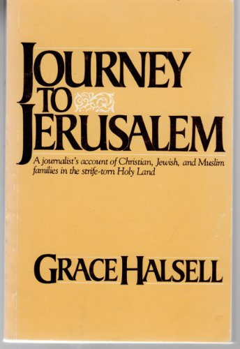 Journey to Jerusalem: A journalist's account of Christian, Jewish, and Muslim families in the strife-torn Holy Land By Grace Halsell