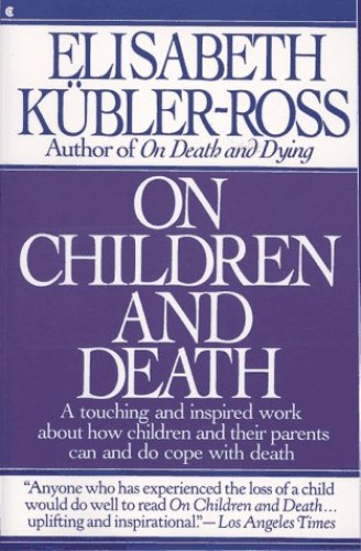 On Children and Death By Elisabeth Kubler-Ross