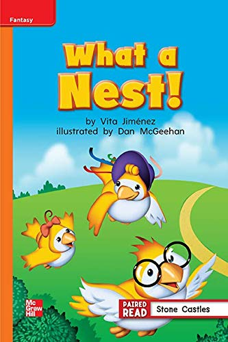 Reading Wonders Leveled Reader What a Nest!: Approaching Unit 2 Week 2 Grade 1 By McGraw Hill