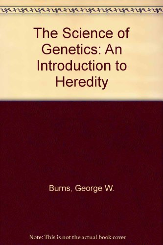 The Science of Genetics By George W. Burns