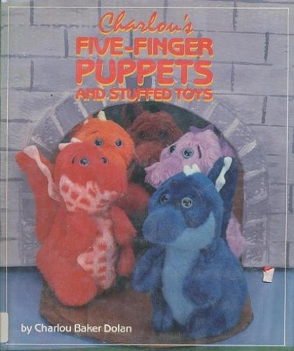 Five Finger Puppets and Stuffed Toys By Charlou Baker Dolan
