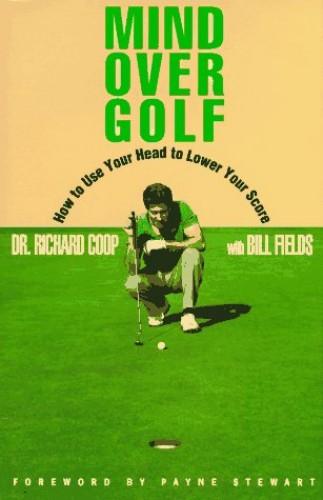 Mind Over Golf By Dr. Richard Coop