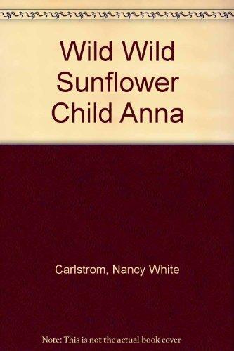 Wild Wild Sunflower Child Anna By Nancy White Carlstrom
