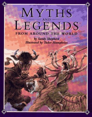 Myths and Legends from around the World By Sandy Shepherd
