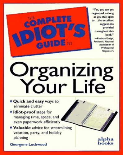 C I G: To Organizing Your Life: Complete Idiot's Guide (Complete Idiot's Guide to) By Georgene Lockwood