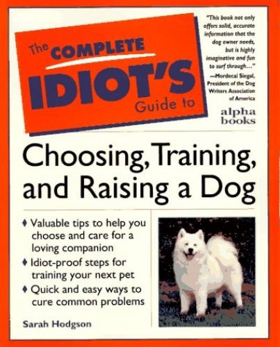 Cig: To Choosing, Training And Raising A Dog By Sarah Hodgson