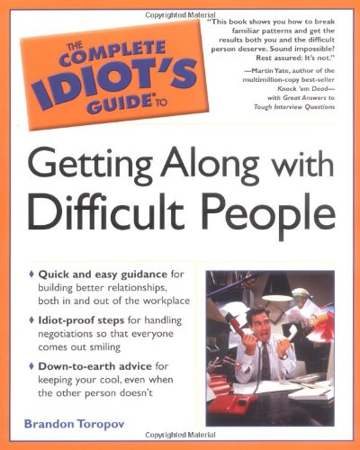 The Complete Idiot's Guide to Getting Along with Difficult People By Luke Buckles