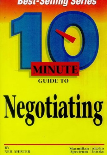 Ten Minute Guide:negotiating By Neil Shister