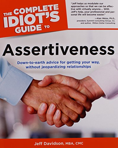 The Complete Idiot's Guide to Assertiveness By Jeff Davidson