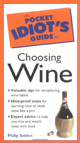 The Pocket Idiot's Guide to Choosing Wine By Philip Seldon
