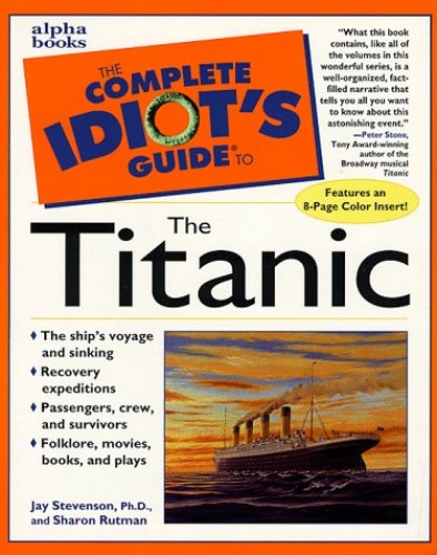 "The Complete Idiot's Guide to the ""Titanic"" by Jay Stevenson"