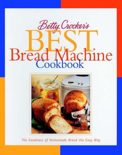 Betty Crocker's Best Bread Machine Cookbook By Betty Crocker