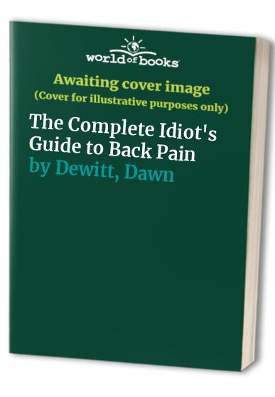 The Complete Idiot's Guide to Back Pain By Deborah S. Romaine
