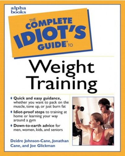 Complete Idiot's Guide to Weight Training (The Complete Idiot's Guide) By Deidre Johnson-Cane