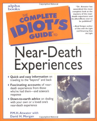 Complete Idiot's Guide to Near-Death Experiences By P. M. H. Atwater