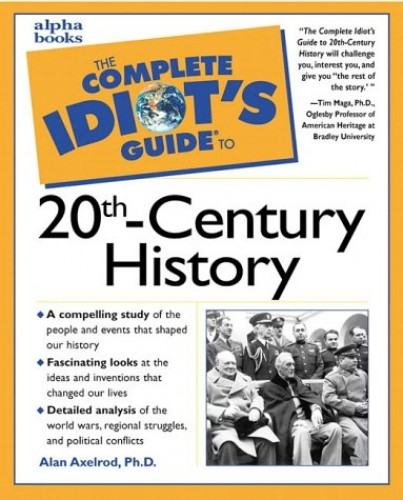 Complete Idiot's Guide to Twentieth Century History By Alan Axelrod