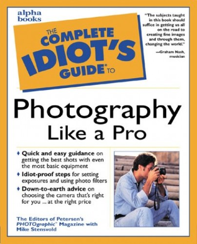 Complete Idiot's Guide to Photography Like a Pro (The Complete Idiot's Guide) By Roger Woodson