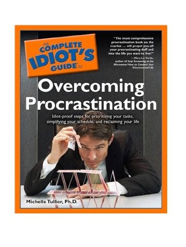 Complete Idiot's Guide to Overcoming Procrastination By Michelle Tullier