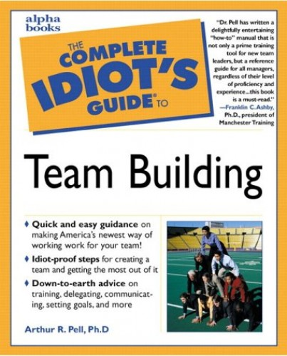 Complete Idiot's Guide to Team Building By Dr. Arthur R. Pell
