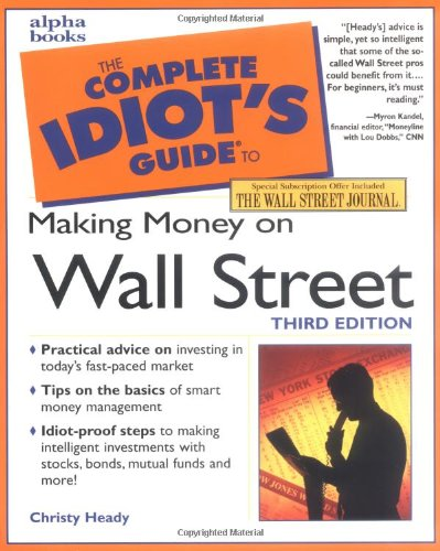 Complete Idiot's Guide to Making Money on Wall Street, Third Edition By Christy Heady