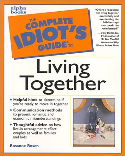 Complete Idiot's Guide to Living Together By Rosanne Rosen