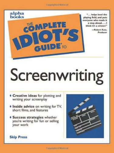 Complete Idiot's Guide to Screenwriting (The Complete Idiot's Guide) By Skip Press