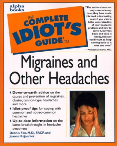 Complete Idiot's Guide to Migraines and Other Headaches By Jeanne Rejaunier