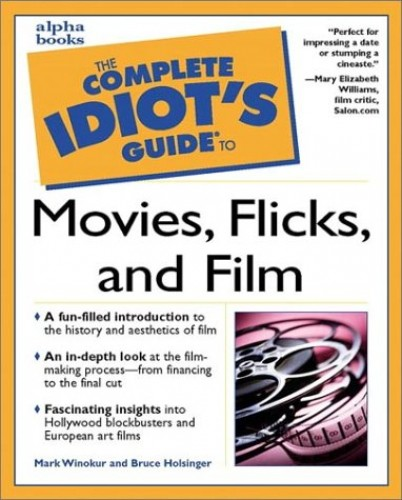 Complete Idiot's Guide to Movies, Flicks, and Films By Mark Winokur