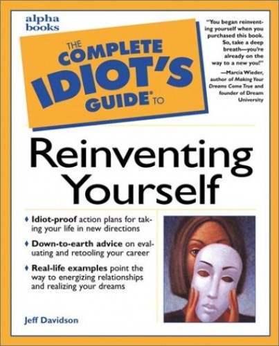 Complete Idiot's Guide to Reinventing Yourself By Jeff Davidson
