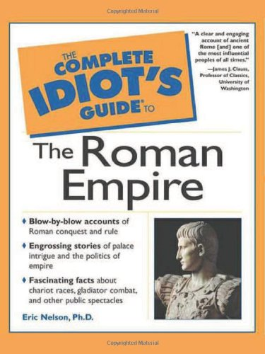 Complete Idiot's Guide to the Roman Empire By Eric Nelson