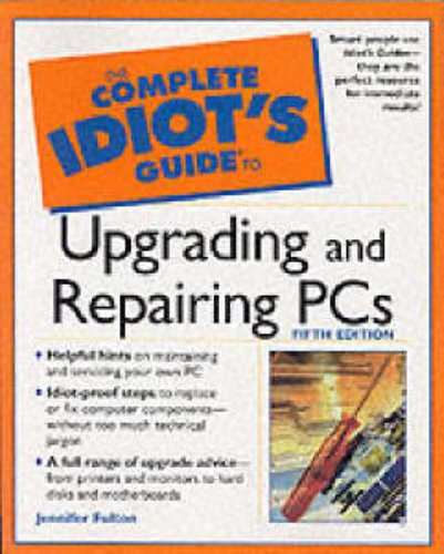 The Complete Idiot's Guide to Upgrading and Repairing PCs By Joe E. Kraynak