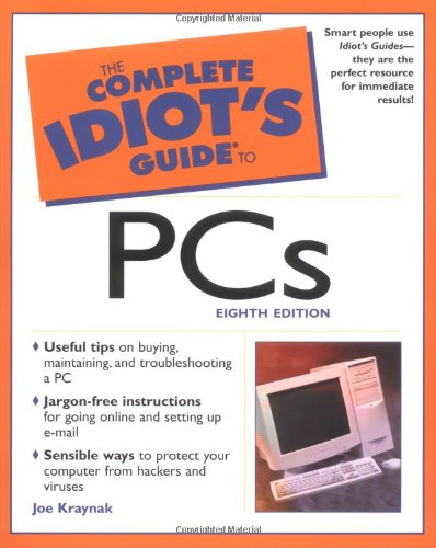 Complete Idiot's Guide to PCs (The Complete Idiot's Guide) By Joe E. Kraynak