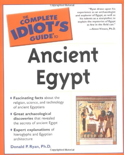 The Complete Idiot's Guide (R) to Ancient Egypt By Donald P. Ryan