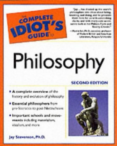 The Complete Idiot's Guide (R) to Philosophy By Jay Stevenson