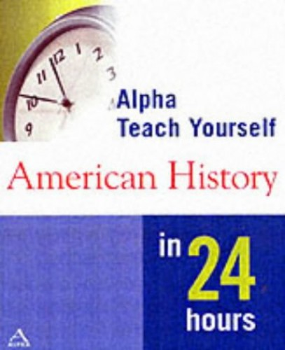 Alpha Teach Yourself American History in 24 Hours By Robert Davenport