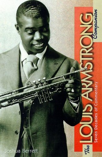 The Louis Armstrong Companion: Eight Decades of Commentary Edited by Joshua Berrett