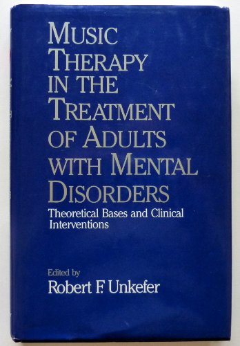 Music Therapy in the Treatment of Adults with Mental Disorders By Robert F. Unkefer