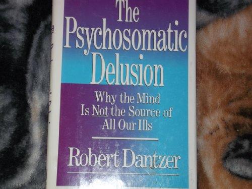 The Psychosomatic Delusion By Robert Dantzer
