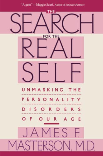 Search For The Real Self: Unmasking The Personality Disorders Of Our Age By James F. Masterson, M.D.