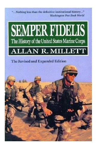 Semper Fidelis : the History of the United States Marine Corps By Allan Millett
