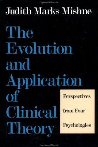 The Evolution and Application of Clinical Theory By Judith Marks Mishne (Professor, New York University School of Social Work, USA)