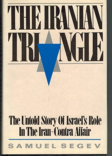 The Iranian Triangle By Samuel Segev